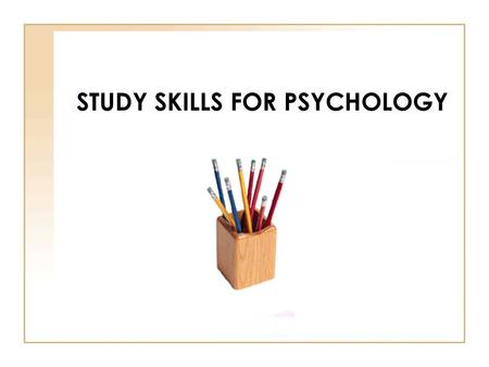 STUDY SKILLS FOR PSYCHOLOGY. WELCOME & OVERVIEW Welcome! Introductions Your questions General advice on reading and writing in psychology Break Laboratory.