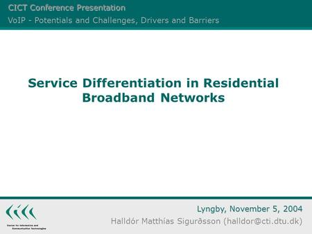 Lyngby, November 5, 2004 Halldór Matthías Sigurðsson Service Differentiation in Residential Broadband Networks Page 1 Service Differentiation in Residential.