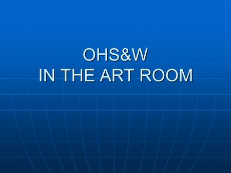 OHS&W IN THE ART ROOM. STORAGE Shelves and racks should be stable and ideally built in or fixed to walls Ensure that storage racks are in a safe and tidy.