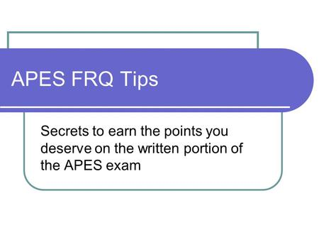 APES FRQ Tips Secrets to earn the points you deserve on the written portion of the APES exam.