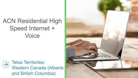 ACN Residential High Speed Internet + Voice Telus Territories: Western Canada (Alberta and British Columbia)