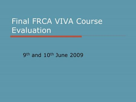 Final FRCA VIVA Course Evaluation 9 th and 10 th June 2009.