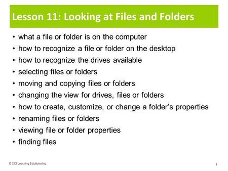 Lesson 11: Looking at Files and Folders what a file or folder is on the computer how to recognize a file or folder on the desktop how to recognize the.