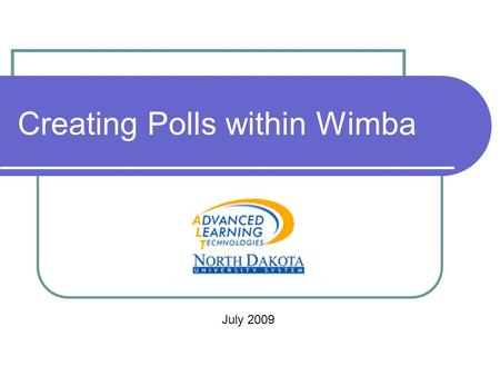 Creating Polls within Wimba July 2009. Polling Options Wimba polling feature allows you to create the following types of polls: Multiple choice – a single.