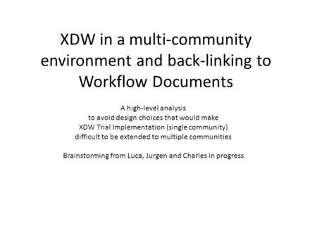 XDW in a multi-community environment and back-linking to Workflow Documents A high-level analysis to avoid design choices that would make XDW Trial Implementation.
