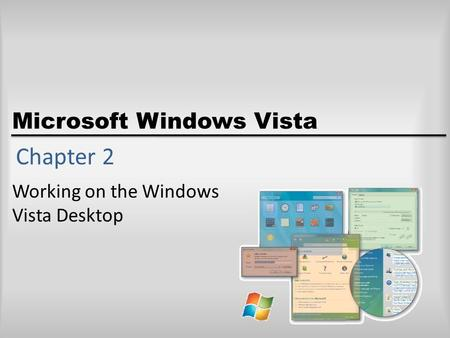 Microsoft Windows Vista Chapter 2 Working on the Windows Vista Desktop.
