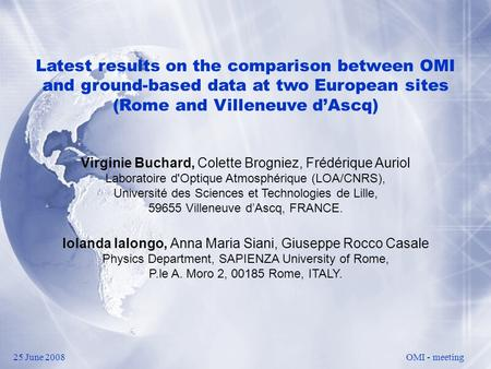 Latest results on the comparison between OMI and ground-based data at two European sites (Rome and Villeneuve d'Ascq) Virginie Buchard, Colette Brogniez,