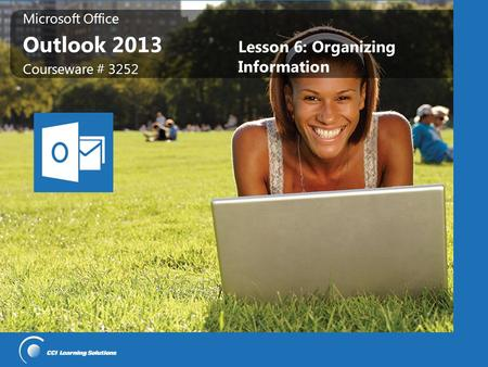 Microsoft Office Outlook 2013 Microsoft Office Outlook 2013 Courseware # 3252 Lesson 6: Organizing Information.
