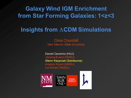 Galaxy Wind IGM Enrichment from Star Forming Galaxies: 1<z<3 Insights from  CDM Simulations Chris Churchill New Mexico State University Daniel Ceverino.