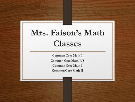 Mrs. Faison's Math Classes Common Core Math 7 Common Core Math 7/8 Common Core Math I Common Core Math II.