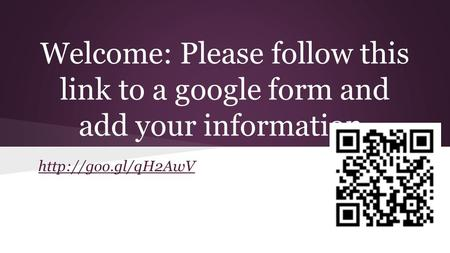Welcome: Please follow this link to a google form and add your information.