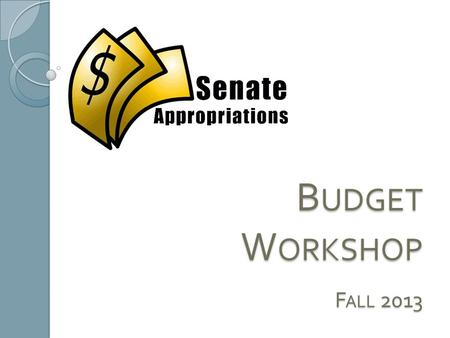 B UDGET W ORKSHOP F ALL 2013. The Appropriations Committee Ryan Moretti ◦ Student Senate Chief Financial Officer ◦ Appropriations Committee Chair ◦ Email: