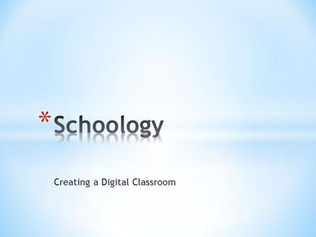 Creating a Digital Classroom. * Introduction * The Student Experience * Schoology's Features * Create a Course & Experiment.