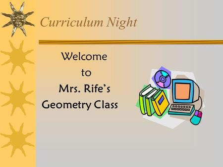Curriculum Night Welcome to Mrs. Rife's Geometry Class.