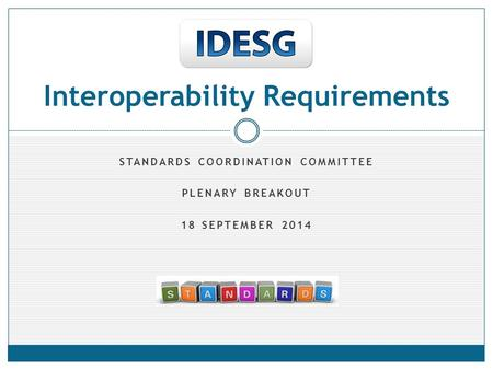 STANDARDS COORDINATION COMMITTEE PLENARY BREAKOUT 18 SEPTEMBER 2014 Interoperability Requirements.