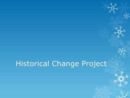 Historical Change Project. Project Guidelines and Rules  Project will be completed in class.  You must bring all supplies needed. If you are unprepared.
