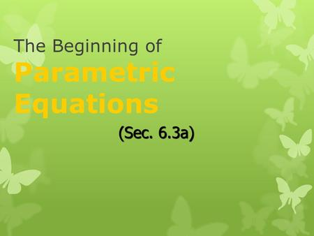 The Beginning of Parametric Equations (Sec. 6.3a).