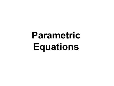 Parametric Equations. You throw a ball from a height of 6 feet, with an initial velocity of 90 feet per second and at an angle of 40º with the horizontal.