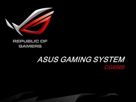 ASUS GAMING SYSTEM CG8565. Model CG8565 CPU Intel Core i7-2600K Chipset Intel Z68 Operating System Win7 Home Premium 64b Main Memory DDR3 1600 16G Video.
