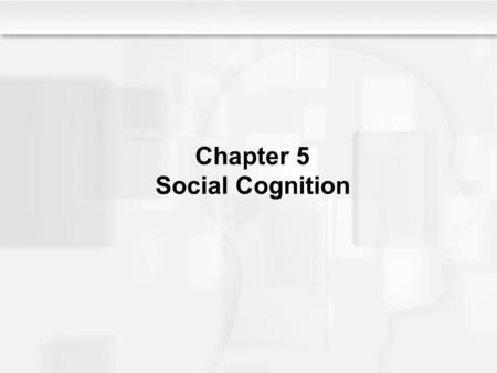 Chapter 5 Social Cognition. What is Social Cognition? The processes by which information about people is processed and stored Thinking about people Humans.