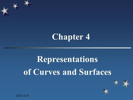 2005-10-24 Chapter 4 Representations of Curves and Surfaces.