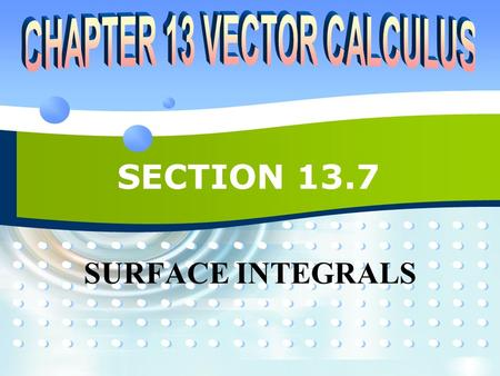 SECTION 13.7 SURFACE INTEGRALS. P2P213.7 SURFACE INTEGRALS  The relationship between surface integrals and surface area is much the same as the relationship.