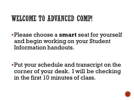  Please choose a smart seat for yourself and begin working on your Student Information handouts.  Put your schedule and transcript on the corner of your.