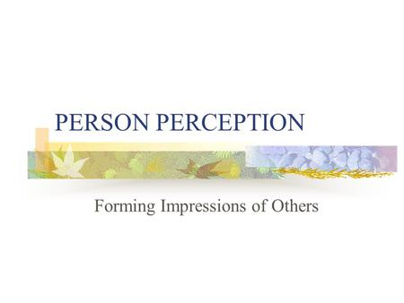 PERSON PERCEPTION Forming Impressions of Others. Effects of Physical Appearance Judgments of other's personalities are swayed by their appearance Those.