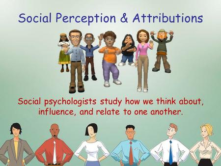 Social Perception & Attributions