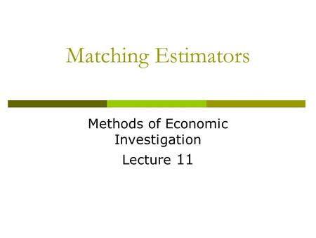 Matching Estimators Methods of Economic Investigation Lecture 11.