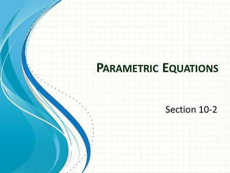 P ARAMETRIC E QUATIONS Section 10-2. Plane Curves and Parametric Equations Consider the path of an object that is propelled into air at an angle of 45°.