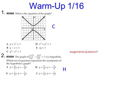 1. 2. Warm-Up 1/16 Assignments Questions? C H. Rigor: You will learn how to graph parametric equations and how to write equations in rectangular form.