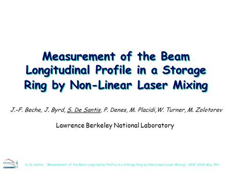 "S. De Santis ""Measurement of the Beam Longitudinal Profile in a Storage Ring by Non-Linear Laser Mixing"" - BIW 2004 May, 5th Measurement of the Beam Longitudinal."