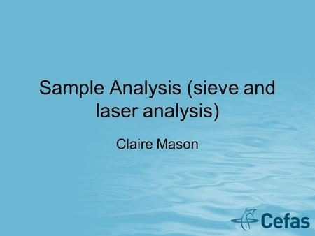 Sample Analysis (sieve and laser analysis) Claire Mason.