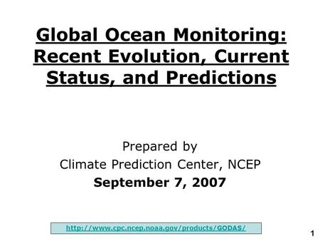1 Global Ocean Monitoring: Recent Evolution, Current Status, and Predictions Prepared by Climate Prediction Center, NCEP September 7, 2007