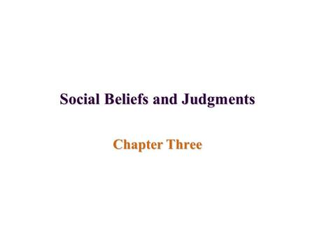 Social Beliefs and Judgments Chapter Three. Explaining others Attribution Theory –Dispositional vs. situational attributions –Inferring traits –Commonsense.