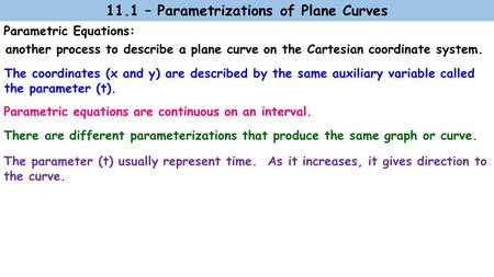 Parametric Equations: another process to describe a plane curve on the Cartesian coordinate system. 11.1 – Parametrizations of Plane Curves The coordinates.