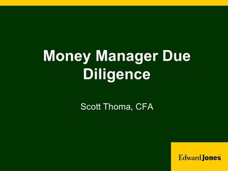 Money Manager Due Diligence Scott Thoma, CFA. The Challenge  > 7,000 Separately Managed Account Options  > 7,000 Distinct Mutual Funds (> 25,000 when.
