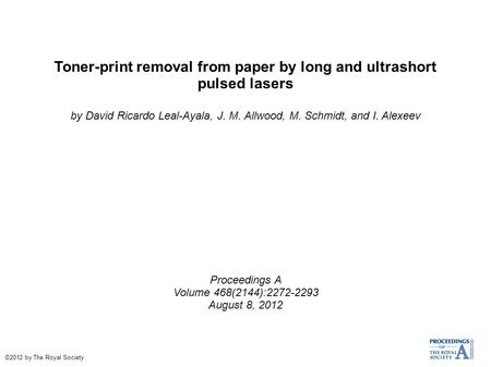 Toner-print removal from paper by long and ultrashort pulsed lasers by David Ricardo Leal-Ayala, J. M. Allwood, M. Schmidt, and I. Alexeev Proceedings.
