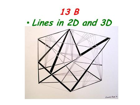 13 B Lines in 2D and 3D. The vector AB and the vector equation of the line AB are very different things. x x x x The line AB is a line passing through.