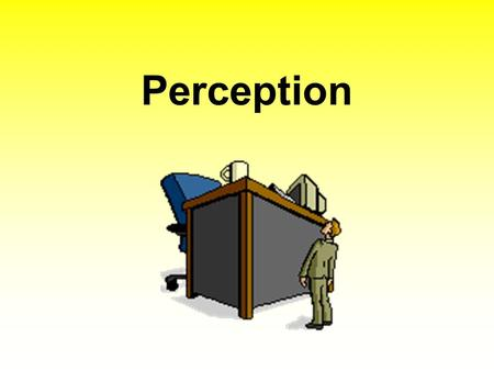 Perception. Perception: is a process by which individuals organize and interpret their sensory impressions in order to give meaning to their environment.