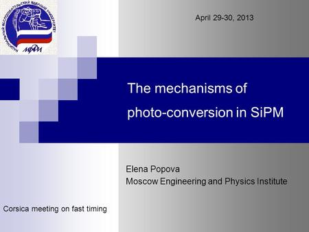 The mechanisms of photo-conversion in SiPM Elena Popova Moscow Engineering and Physics Institute Corsica meeting on fast timing April 29-30, 2013.