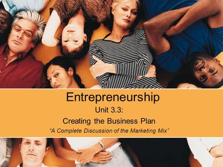 "Entrepreneurship Unit 3.3: Creating the Business Plan ""A Complete Discussion of the Marketing Mix"""