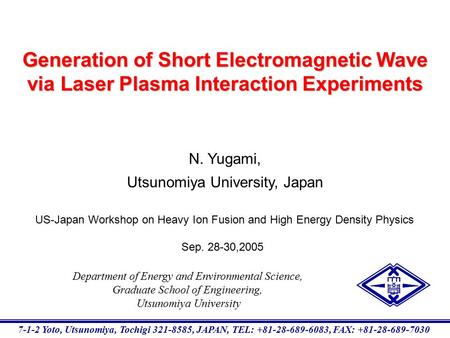 N. Yugami, Utsunomiya University, Japan Generation of Short Electromagnetic Wave via Laser Plasma Interaction Experiments US-Japan Workshop on Heavy Ion.