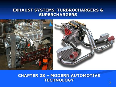 1 EXHAUST <strong>SYSTEMS</strong>, TURBROCHARGERS & SUPERCHARGERS CHAPTER 28 – MODERN AUTOMOTIVE TECHNOLOGY.