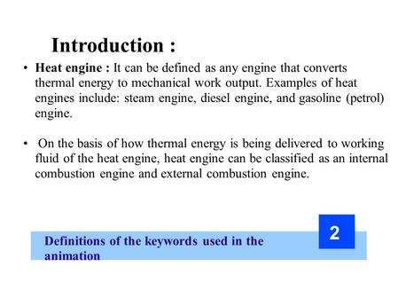 Introduction : = Heat engine : It can be defined as any engine that converts thermal energy to mechanical work output. Examples of heat engines include: