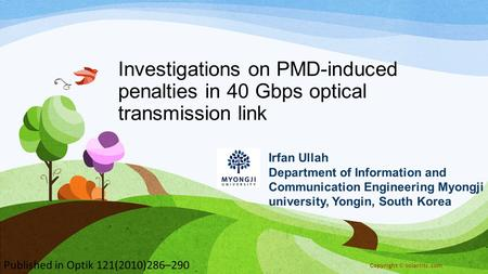 Investigations on PMD-induced penalties in 40 Gbps optical transmission link Irfan Ullah Department of Information and Communication Engineering Myongji.