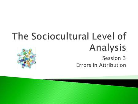 Session 3 Errors in Attribution. Principles of SCLOA? 1. 2. 3. 4.