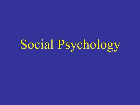 Social Psychology. The branch of psychology that studies how people think, feel, and behave in social situations Two Basic Areas of Social Psychology: