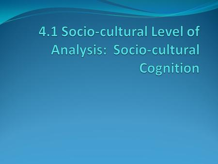 "Principles that Define the Sociocultural level of analysis Principle 1: Humans are social animals and have a need to ""belong"". Principle 2: Culture influences."